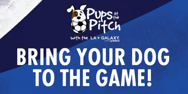 Pups at the Pitch with the LA Galaxy. Bring your dog to the game!
