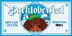 Barktoberfest. Sept 21st - Oct 6th. Benefitting spcaLA. Light blue border with circle graphic in the center. Cartoon dachshund dog wearing green german hat with beer bottles and pretzels behind him.