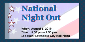 National Night Out. When: August 6, 2019. Time: 5:00-7:30pm. Location: Lawndale City Hall Plaza. Flag background with blue border and white stars.
